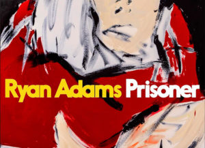 'Prisoner' By Ryan Adams Album Review: Singer Misses Ex-Wife And Isn't Afraid To Say So
